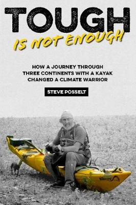 Tough is not enough: How a Journey Through Three Contintents, with a Kayak, Changed a Climatewarrior book