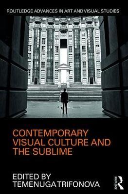Contemporary Visual Culture and the Sublime by Temenuga Trifonova