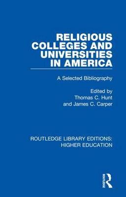 Religious Colleges and Universities in America: A Selected Bibliography by Thomas C. Hunt