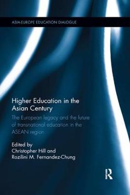Higher Education in the Asian Century: The European legacy and the future of Transnational Education in the ASEAN region by Christopher Hill