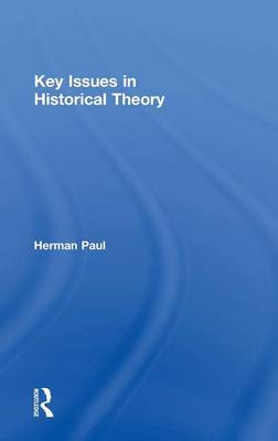 Key Issues in Historical Theory by Herman Paul