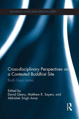 Cross-disciplinary Perspectives on a Contested Buddhist Site by David Geary