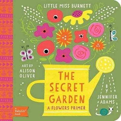 Little Miss Burnett The Secret Garden: A BabyLit Flowers Primer by Jennifer Adams