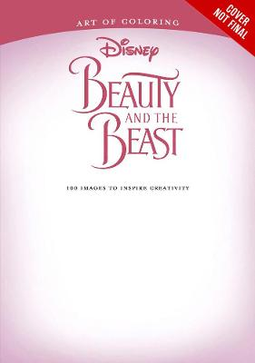 Art Of Coloring: Beauty And The Beast by Disney Book Group