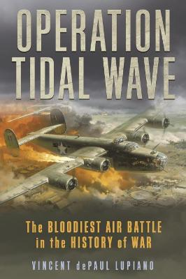Operation Tidal Wave: The Bloodiest Air Battle in the History of War book