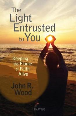 The Light Entrusted to You by John R Wood