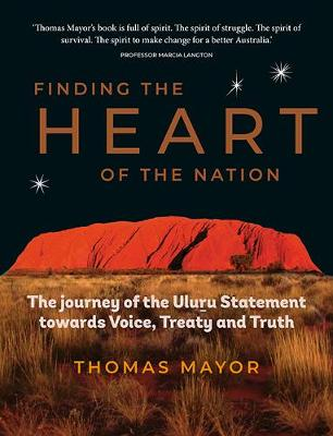 Finding the Heart of the Nation: The Journey of the Uluru Statement towards Voice, Treaty and Truth book