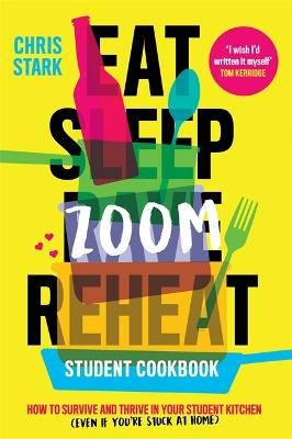 Eat Sleep Zoom Reheat: How to Survive and Thrive in Your Student Kitchen book