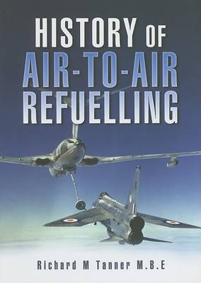 History of Air-to-Air Refuelling by Richard M. Tanner