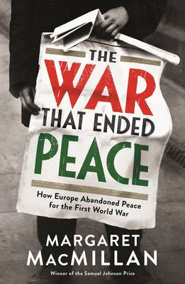 The War that Ended Peace: How Europe abandoned peace for the First World War by Professor Margaret MacMillan