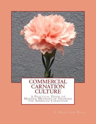 Commercial Carnation Culture by J Harrison Dick