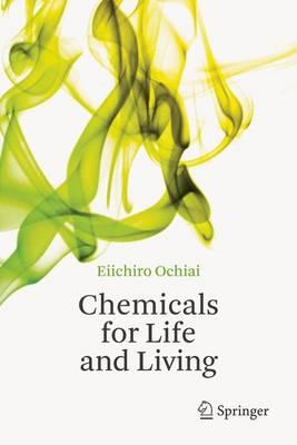 Chemicals for Life and Living by Ei-Ichiro Ochiai