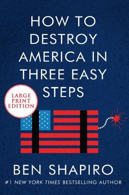 How To Destroy America In Three Easy Steps [Large Print] by Ben Shapiro