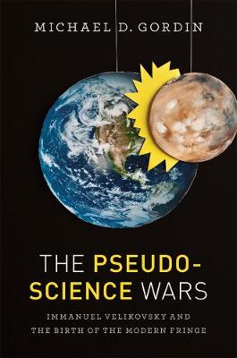 The Pseudoscience Wars by Michael D. Gordin