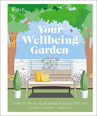 RHS Your Wellbeing Garden: How to Make Your Garden Good for You - Science, Design, Practice by Royal Horticultural Society (DK Rights) (DK IPL)