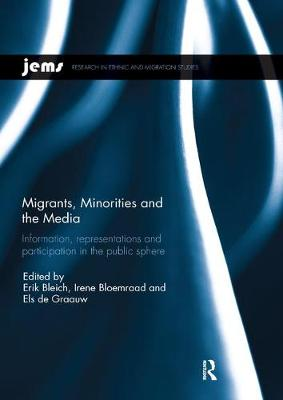 Migrants, Minorities, and the Media: Information, representations, and participation in the public sphere by Irene Bloemraad