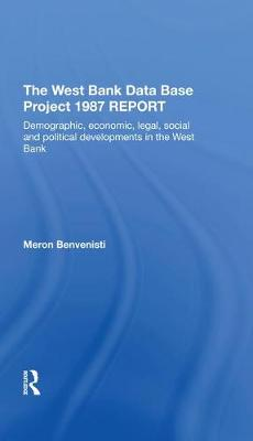 The West Bank Data Base 1987 Report: Demographic, Economic, Legal, Social And Political Developments In The West Bank by Meron Benvenisti