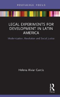 Legal Experiments for Development in Latin America: Modernization, Revolution and Social Justice book