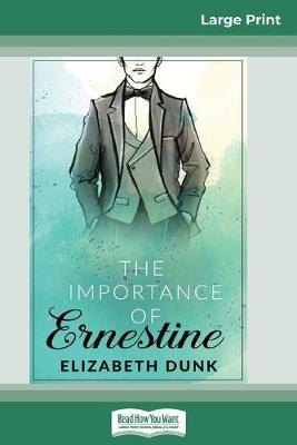 The Importance Of Ernestine (16pt Large Print Edition) by Elizabeth Dunk
