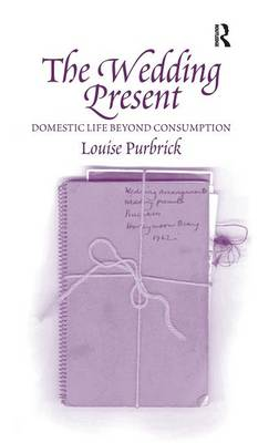 The Wedding Present: Domestic Life Beyond Consumption by Louise Purbrick