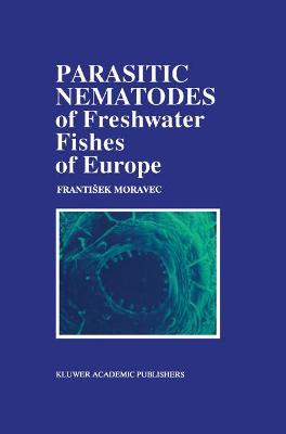 Parasitic Nematodes of Freshwater Fishes of Europe by F. Moravec