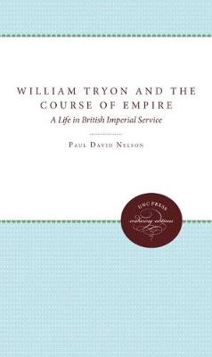 William Tryon and the Course of Empire by Paul David Nelson