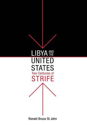 Libya and the United States, Two Centuries of Strife by Ronald Bruce St. John