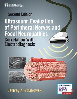 Ultrasound Evaluation of Peripheral Nerves and Focal Neuropathies: Correlation With Electrodiagnosis by Jeffrey A. Strakowski