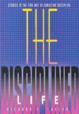 The Disciplined Life by Richard S. Taylor
