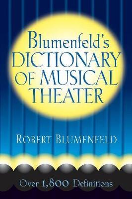 Blumenfeld's Dictionary of Musical Theater by Robert Blumenfeld