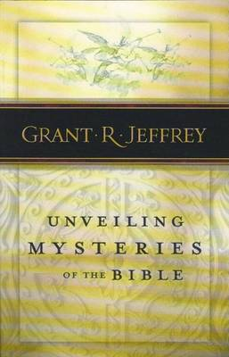 Unveiling Mysteries of the Bible by Grant Jeffrey