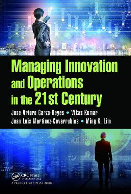 Managing Innovation and Operations in the 21st Century by Jose Arturo Garza-Reyes