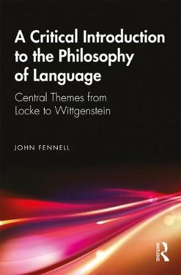 A Critical Introduction to the Philosophy of Language: Central Themes from Locke to Wittgenstein book