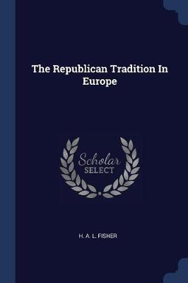 The Republican Tradition in Europe by H. A. L. Fisher
