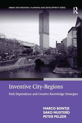 Inventive City-Regions: Path Dependence and Creative Knowledge Strategies by Marco Bontje