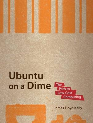 Ubuntu on a Dime by James Floyd Kelly