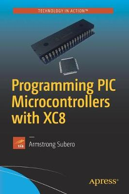 Programming PIC Microcontrollers with XC8 by Armstrong Subero
