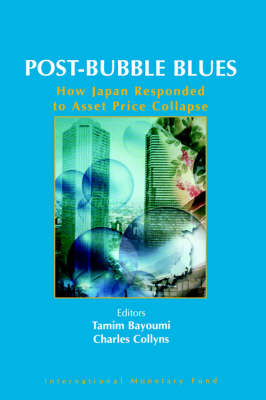 Post Bubble Blues: How Japan Responded To Asset Price Collapse (Pbbhea0000000) by Tamim Bayoumi