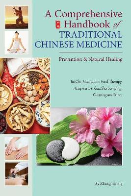 A Comprehensive Handbook of Traditional Chinese Medicine: Prevention & Natural Healing by Zhang Yifang