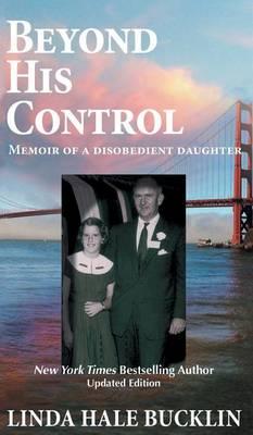 Beyond His Control - Memoir of a Disobedient Daughter by Linda Hale Bucklin