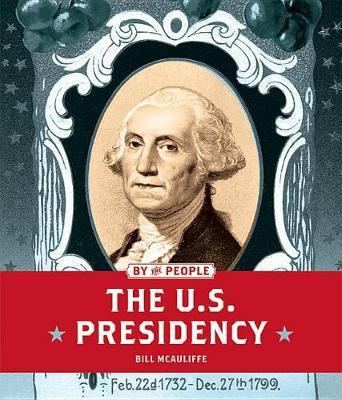 The U.S. Presidency by Bill McAuliffe