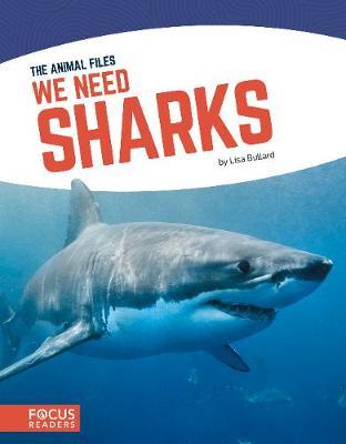 Animal Files: We Need Sharks by Lisa Bullard