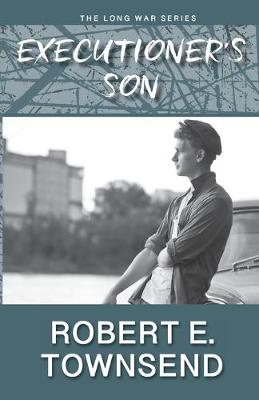 The Executioner's Son: Book three in the Long War series. by Robert E Townsend