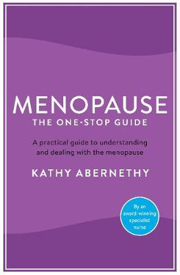Menopause: The One-Stop Guide by Kathy Abernethy