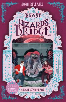 The Beast Under The Wizard's Bridge - The House With a Clock in Its Walls 8 by John Bellairs