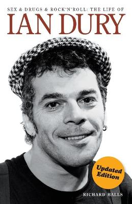 Sex and Drugs and Rock 'n' Roll: The Life of Ian Dury by Richard Balls