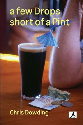 A Few Drops Short of a Pint by Chris Dowding