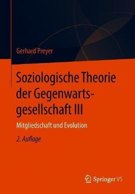Soziologische Theorie Der Gegenwartsgesellschaft III: Mitgliedschaft Und Evolution by Adjunct Professor Gerhard Preyer