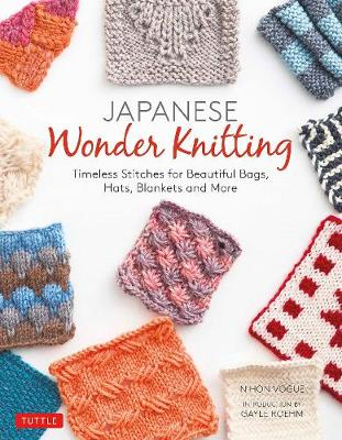 Japanese Wonder Knitting: Timeless Stitches for Beautiful Bags, Hats, Blankets and More by Nihon Vogue