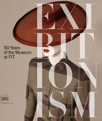 Exhibitionism: 50 Years of the Museum at FIT by Valerie Steele
